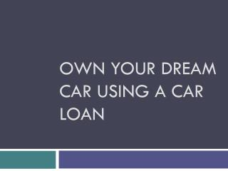 Own Your Dream Car Using a Car Loan