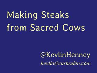 Making Steaks from Sacred Cows