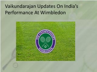 Vaikundarajan Updates On India's Performance At Wimbledon