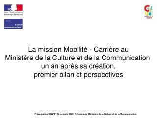 La mission Mobilit  - Carri re au   Minist re de la Culture et de la Communication  un an apr s sa cr ation,  premier bi