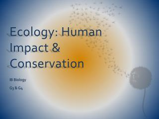 Ecology: Human Impact  Conservation