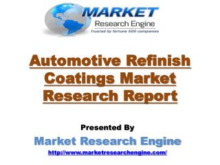 Automotive Refinish Coatings Market will Grow Globally at a CAGR of 6% during the period of 2015 � 2021 - by Market Rese