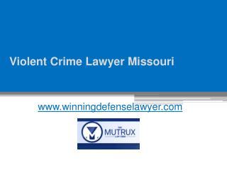 Violent Crime Lawyer Missouri - Tysonmutrux.com