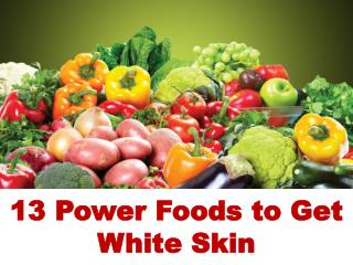 Advanced Dermatology Reviews - 13 Power Foods To Get White Skin