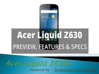 Acer Liquid Z630s Full Specification, Features and Reviews