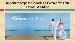 Important Steps to Choosing a Caterer for Your Dream Wedding