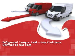 Refrigerated Transport Perth – Have Fresh Items Delivered To Your Place