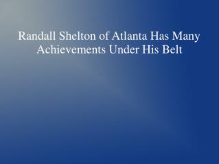 Randall Shelton of Atlanta Has Many Achievements Under His Belt