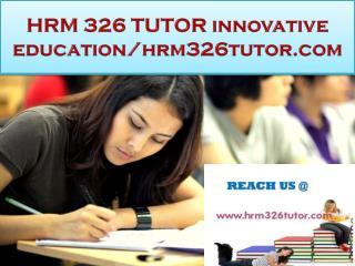 HRM 326 TUTOR innovative education/hrm326tutor.com