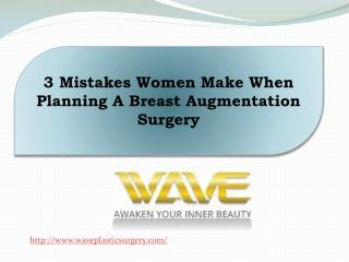 3 Mistakes Women Make When Planning A Breast Augmentation Surgery