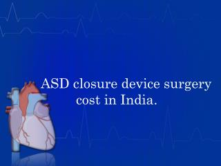 ASD closure device surgery cost in India
