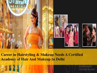 Career in Hairstyling & Makeup Needs A Certified Academy of Hair And Makeup In Delhi