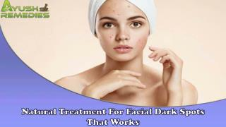 Natural Treatment For Facial Dark Spots That Works