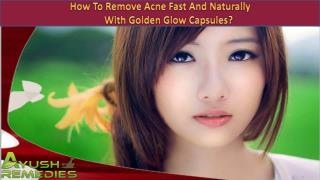 How To Remove Acne Fast And Naturally With Golden Glow Capsules?