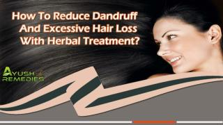 How To Reduce Dandruff And Excessive Hair Loss With Herbal Treatment?