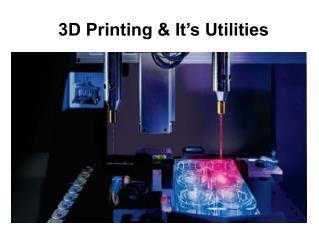 3D Printing & It's Utilities