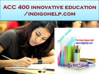 ACC 400 innovative education /indigohelp.com