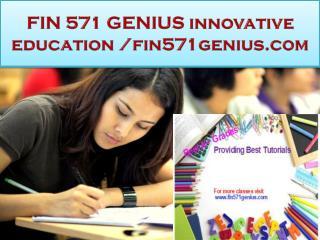 FIN 571 GENIUS innovative education /fin571genius.com