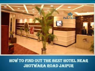 How to find out the best Hotel Near Jhotwara Road Jaipur