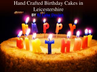 Hand Crafted Birthday Cakes in Leicestershire