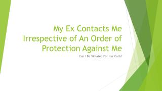 Can My Order Of Protection Be Violated By My Ex That Continously Contacts Me
