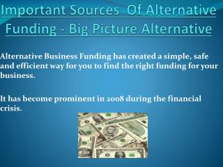 Sources Of Alternative Funding - Big Picture Alternative