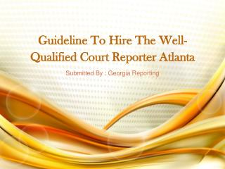 Guideline To Hire The Well-Qualified Court Reporter Atlanta