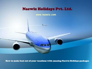 How to make best out of your vacations with amazing Naswiz Holidays packages – New Reviews and Complaints