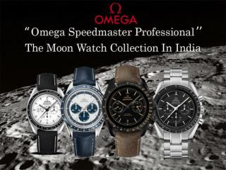 Omega Speedmaster Professional - The Moon Watch Collection In India