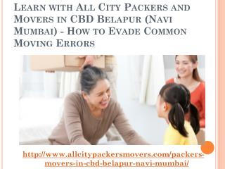 Learn with All City Packers and Movers in CBD Belapur (Navi Mumbai) - How to Evade Common Moving Errors