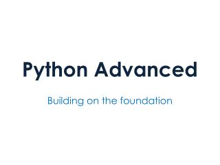 Python Advanced – Building on the foundation