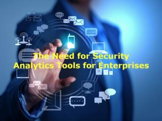 The Need for Security Analytics Tools for Enterprises