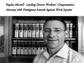 Kaplan Morrell Leading Denver Workers' Compensation Attorney With Prestigious Awards Against Work Injuries