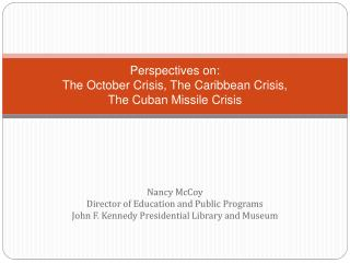 Perspectives on: The October Crisis, The Caribbean Crisis,  The Cuban Missile Crisis
