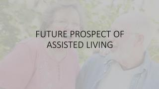 Future Prospect Of Assisted Living