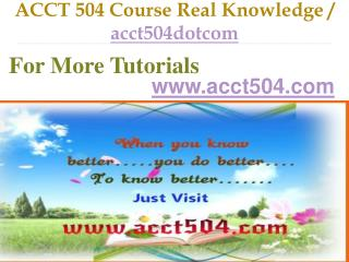 ACCT 504 Course Real Tradition,Real Success / acct504dotcom
