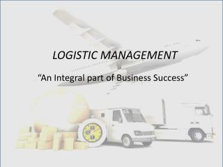 LOGISTIC MANAGEMENT - An Integral part of Business Success