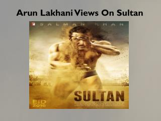 Arun Lakhani Views On Sultan