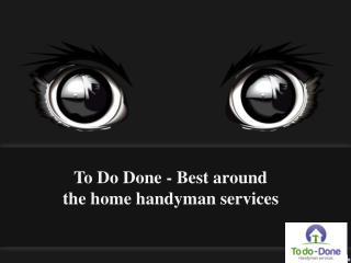 To Do Done Best around the home handyman services