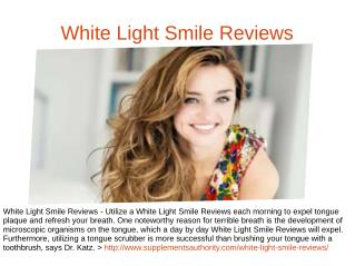 http://www.supplementsauthority.com/white-light-smile-reviews/