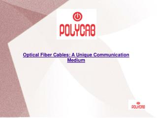 Optical Fiber Cables: A Unique Communication Medium