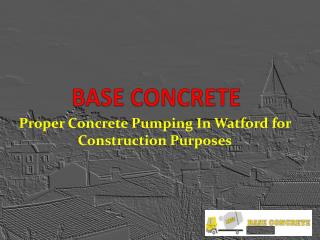Proper Concrete Pumping In Watford for Construction Purposes