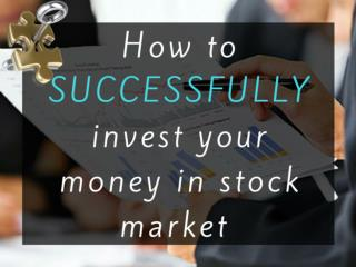 How to SUCCESSFULLY invest your money in stock market