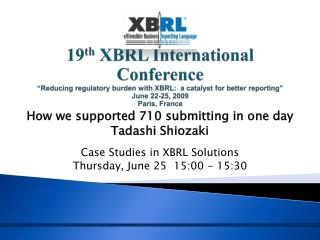 19th XBRL International Conference  Reducing regulatory burden with XBRL:  a catalyst for better reporting  June 22-25,