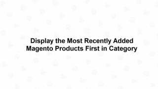 Display the Most Recently Added Magento Products First in Category