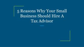 5 Reasons Why Your Small Business Should Hire A Tax Advisor