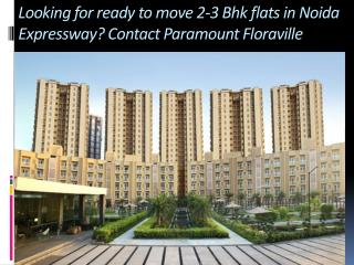 Looking for ready to move 2-3 Bhk flats in Noida Expressway? Contact Paramount Floraville