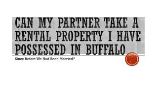 If I have Owned Rental Property Prior To Our Marriage Can My Spouse Take It