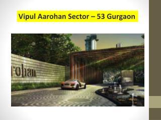 Vipul Aarohan Sector - 53 Gurgaon