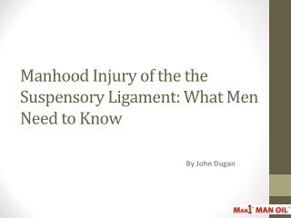 Manhood Injury of the the Suspensory Ligament: What Men Need to Know